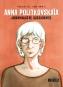 <em>Anna Politkovskaïa, journaliste dissidente</em>: portrait d'une résistante ***1/2