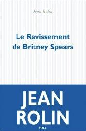 Le ravissement de Britney Spears, de Jean Rolin.... - image 2.0