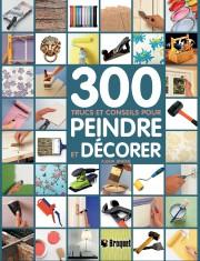 300 trucs et conseils pour peindre et décorer... - image 1.0