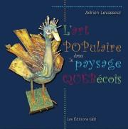 ADRIEN LEVASSEUR.L'art populaire dans le paysage québécois, Les... - image 1.0