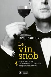 Le vin snob, de Jacques Orhon, Éditions de... (IMAGE FOURNIE PAR LES ÉDITIONS DEL'HOMME) - image 1.0