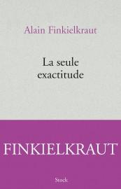 La seule exactitude, d'Alain Finkielkraut... (STOCK) - image 2.0