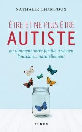 Être et ne plus être autiste, deNathalie Champoux... (IMAGE FOURNIE PAR LES ÉDITIONS FIDES) - image 1.0