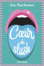 Cœur de slush, deSarah-Maude Beauchesne... (IMAGE FOURNIE PAR HURTUBISE) - image 1.0
