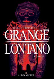Jean-Christophe Grangé,Lontano,(Albin Michel) - image 2.0