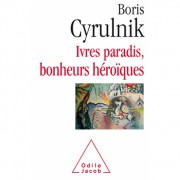 Ivres paradis, bonheurs héroïquesBoris Cyrulnik