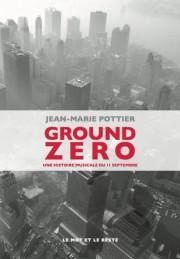 Ground Zero, une histoire musicale du 11 septembre,... (IMAGE FOURNIE PARLES ÉDITIONS LE MOT ET LE RESTE) - image 2.0