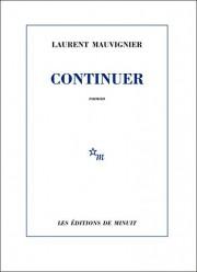 Continuer deLaurentMauvignier... (IMAGE FOURNIE PAR LES ÉDITIONS DE MINUIT) - image 1.0