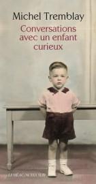 Conversations avec un enfant curieux, de Michel Tremblay... (Photo fournie par les éditions Leméac) - image 2.0