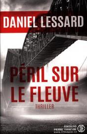 Péril sur lefleuve, de Daniel Lessard... (IMAGE FOURNIE PAR LES ÉDITIONS PIERRE TISSEYRE) - image 2.0