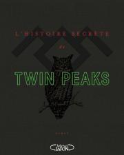 L'histoire secrète de Twin Peaks de Mark Frost... (IMAGE FOURNIE PAR MICHEL LAFON) - image 3.0