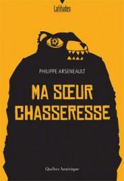 Ma soeur chasseresse, dePhilippe Arseneault... (Image fournie par Québec Amérique) - image 2.0