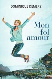 Mon fol amour, de Dominique Demers... (IMAGE FOURNIE PAR LES ÉDITIONS QUÉBEC AMÉRIQUE) - image 1.0