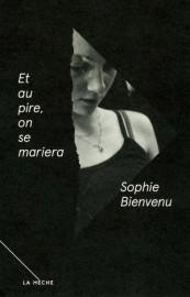Et au pire, on se mariera,de Sophie Bienvenu... (Photo fournie par la mèche) - image 1.0