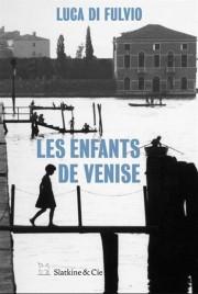 Les enfants de Venise,Luca Di Fulvio, Slatkine &... (IMAGE FOURNIE PAR L'ÉDITEUR) - image 1.0