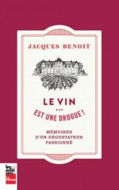 Le vin... est une drogue! Mémoires d'un dégustateur... (Image fournie par les Éditions La Presse) - image 1.0