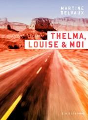 Thelma, Louise&moi, de Martine Delvaux... (PHOTO FOURNIE PAR HÉLIOTROPE) - image 3.0