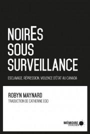 NoirEs sous surveillance-Esclavage, répression et violence au Canada,... (IMAGE FOURNIE PAR MÉMOIRE D'ENCRIER) - image 2.0