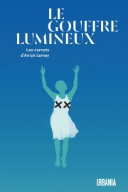 Le gouffre lumineuxd'Anick Lemay... (IMAGE FOURNIE PAR URBANIA) - image 2.0