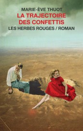 La trajectoire des confettis, de Marie-Ève Thuot... (IMAGE FOURNIE PAR LES HERBES ROUGES) - image 2.0