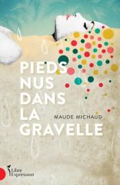 Pieds nus dans la gravelle, de Maude Michaud... (IMAGE FOURNIE PAR LES ÉDITIONS LIBRE EXPRESSION) - image 2.0