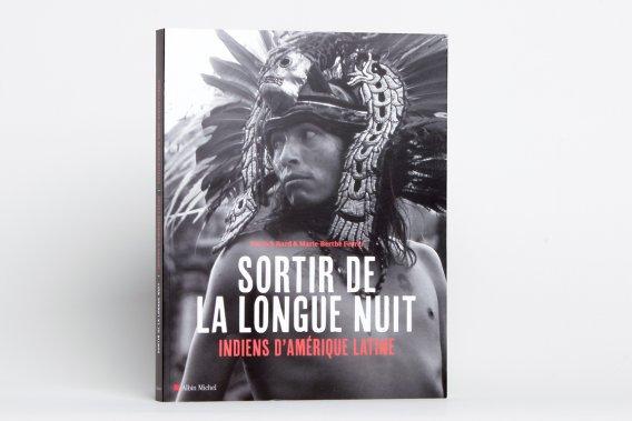 Sortir de la longue nuit. Indiens d'Amérique latine, de Patrick Bard et Marie-Berthe Ferrer. Albin Michel, 49,95$ ()
