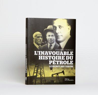 L'inavouable histoire du pétrole. Le secret des 7 sœurs, de Frédéric Tonolli. Éditions de la Martinière, 49,95$. ()