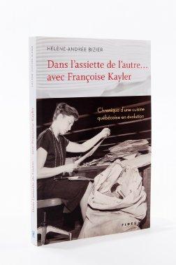 Dans l'assiette de l'autre... avec Françoise Kayler, d'Hélène-Andrée Bizier. Fidès, 224 pages, 27,95$. ()