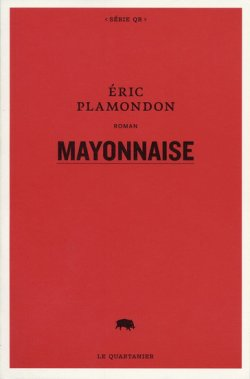 Mayonnaise, Éric Plamondon, Le Quartanier ()