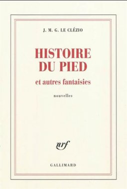 Histoire du pied et autres fantaisies, J. M. G. Le Clézio, Gallimard ()