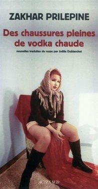 Des chaussures pleines de vodka chaude, Zakhar Prilepine, Actes Sud ()