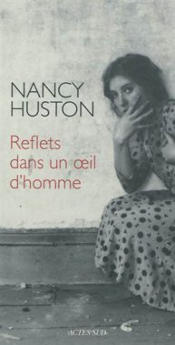 Reflets dans un oeil d'homme, Nancy Huston, Leméac/Actes Sud ()