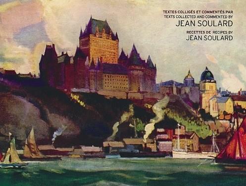 Jean Soulard, 400 ans de gastronomie à Québec,...