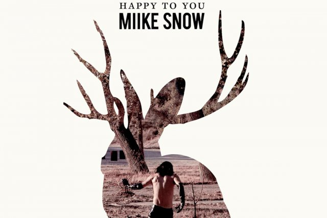 Happy to you, de Miike Snow...
