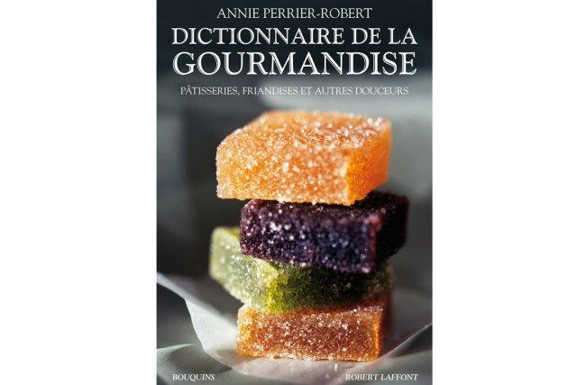 «Le Dictionnaire de la gourmandise», écrit par Annie...