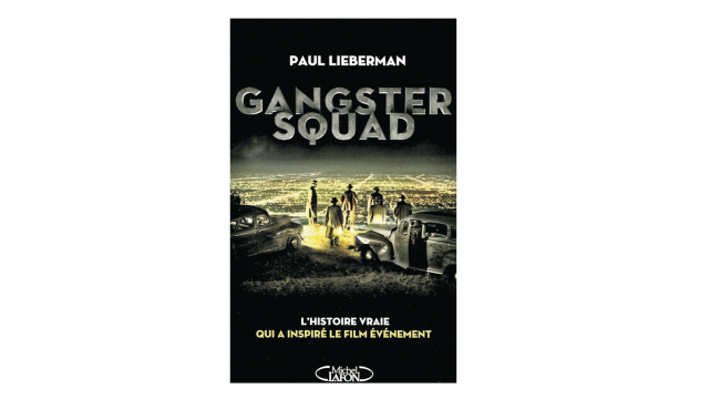 Gangster Squad : Covert Cops, the Mob, and the...