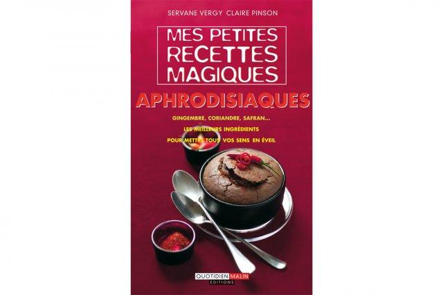 L'ouvrage Mes Petites recettes magiques aphrodisiaques par Claire... (PHOTO FOURNIE PAR LES ÉDITIONS LEDUC.S)