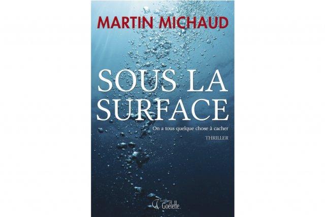 Avec Sous la surface, Martin Michaud a pris un parti risqué puisqu'il...