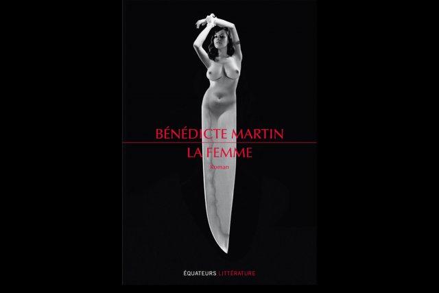 La Femme deBénédicte Martin.... (PHOTO ÉDITIONS DES ÉQUATEURS)