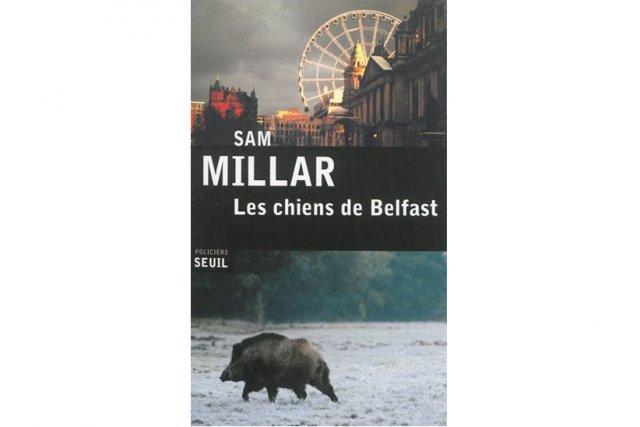 Les chiens de Belfast, de Sam Millar, est un polar coup-de-poing...