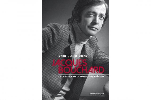 JacquesBoucharda fondé la première grande agence publicitaire entièrement... (PHOTO FOURNIE PAR L'ÉDITEUR)
