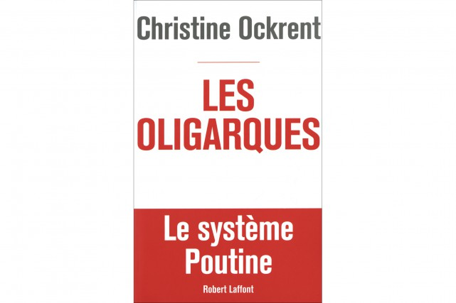 Christine Ockrent. Les oligarques, Robert Laffont, 370 pages....