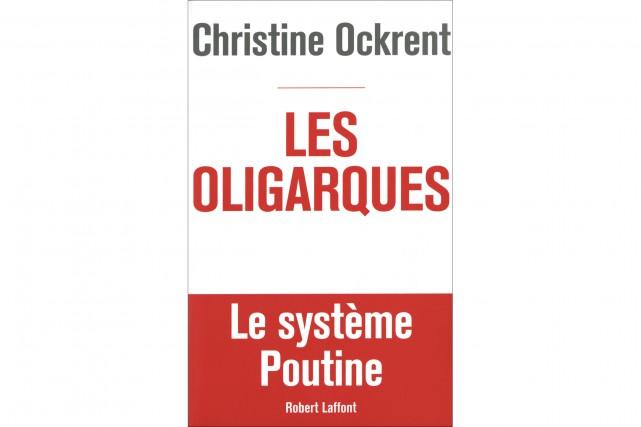 Christine Ockrent.Les oligarques, Robert Laffont, 370 pages....