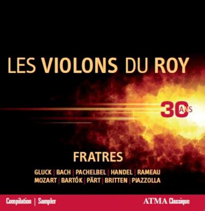 CLASSIQUE,Fratres Les Violons du Roy- 30 ans, Les...