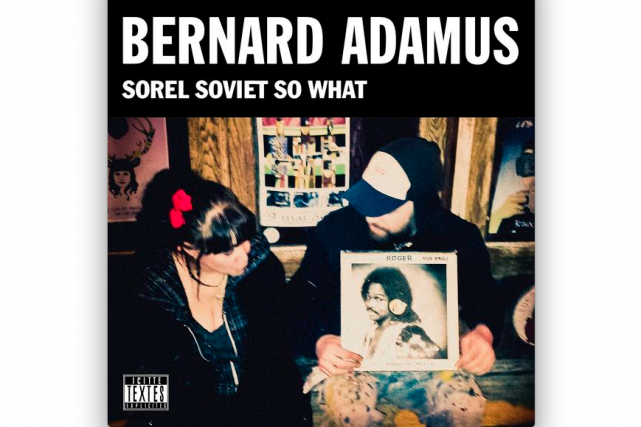Sorel Soviet So What Bernard Adamus...