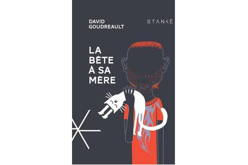 La bête à sa mère deDavid Goudreault(Stanké)...