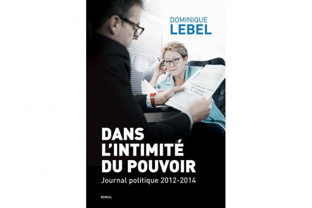 Dans l'intimité du pouvoir-Journal politique 2012-2014, de Dominique... (IMAGE FOURNIE PAR LES ÉDITIONS DU BORÉALE)