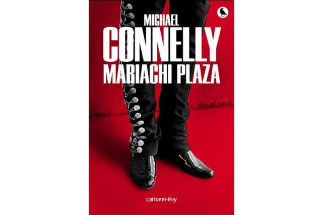 Mariachi Plaza, Michael Connelly, Calmann-Lévy (2016)...