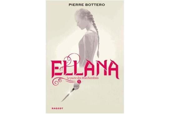 Ellana-Le pacte des Marchombres, de Pierre Bottero... (Image fournie par Rageot)