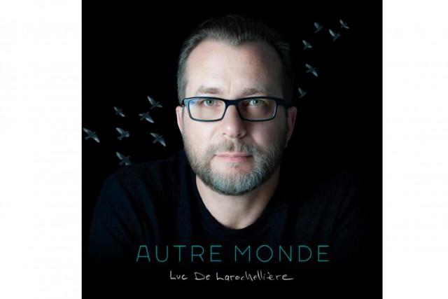 Autre monde, de Luc De Larochellière...